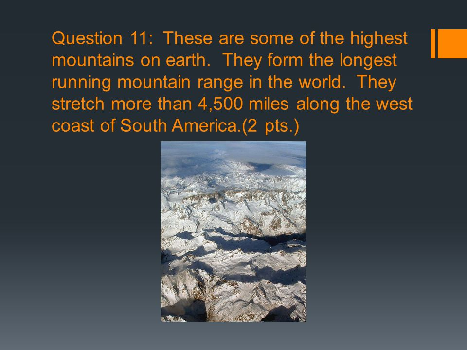 Question 11: These are some of the highest mountains on earth