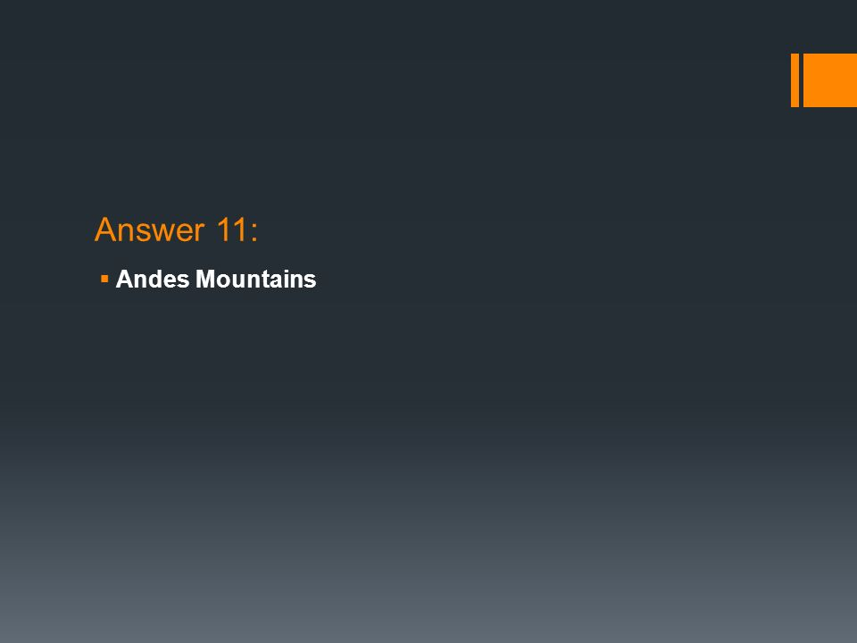 Answer 11: Andes Mountains