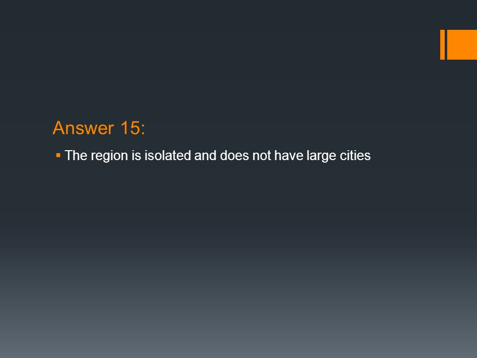 Answer 15: The region is isolated and does not have large cities