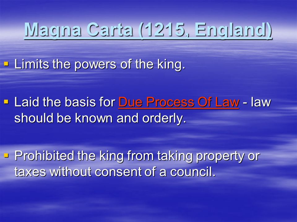 Magna Carta (1215, England) Limits the powers of the king.