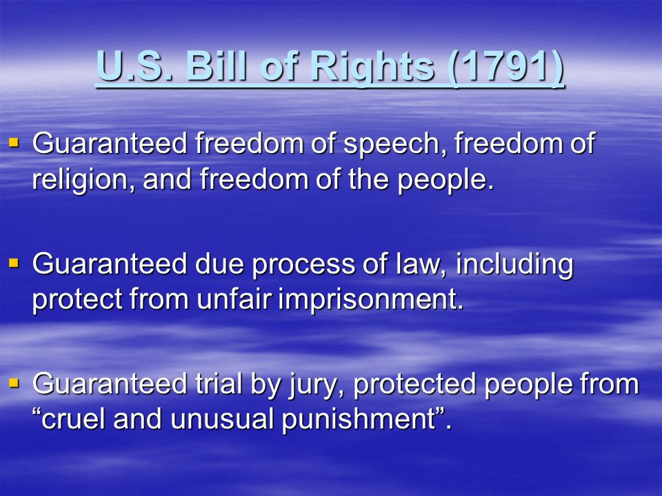 U.S. Bill of Rights (1791) Guaranteed freedom of speech, freedom of religion, and freedom of the people.