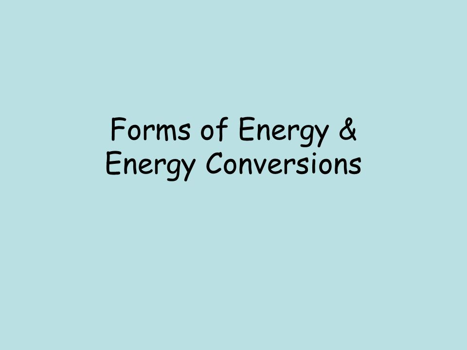 Forms of Energy & Energy Conversions