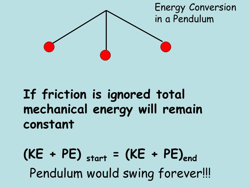 If friction is ignored total mechanical energy will remain constant
