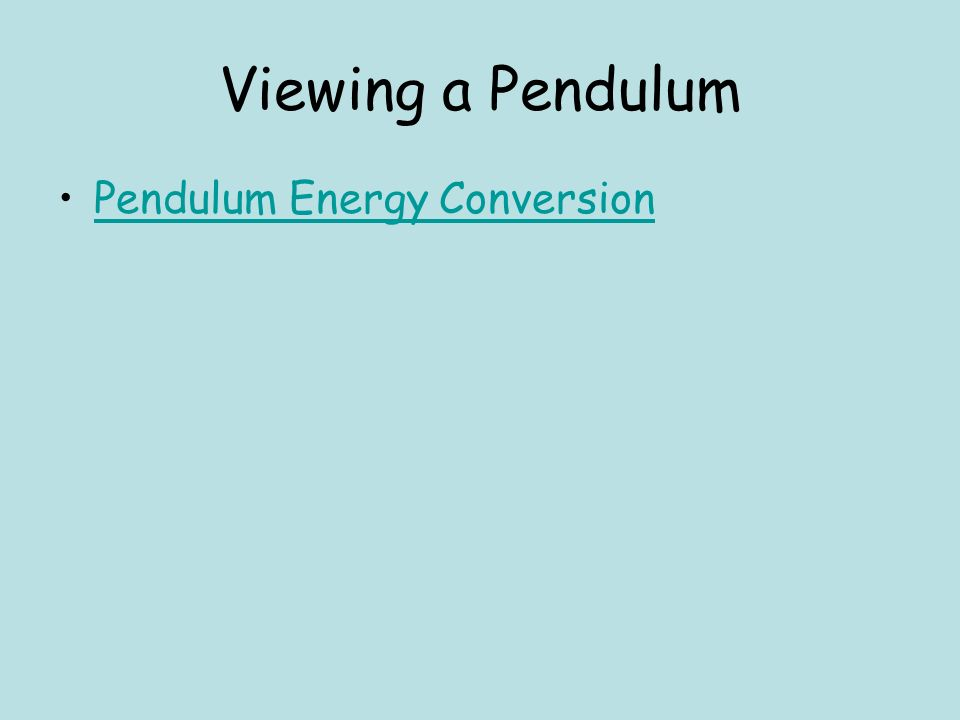 Viewing a Pendulum Pendulum Energy Conversion