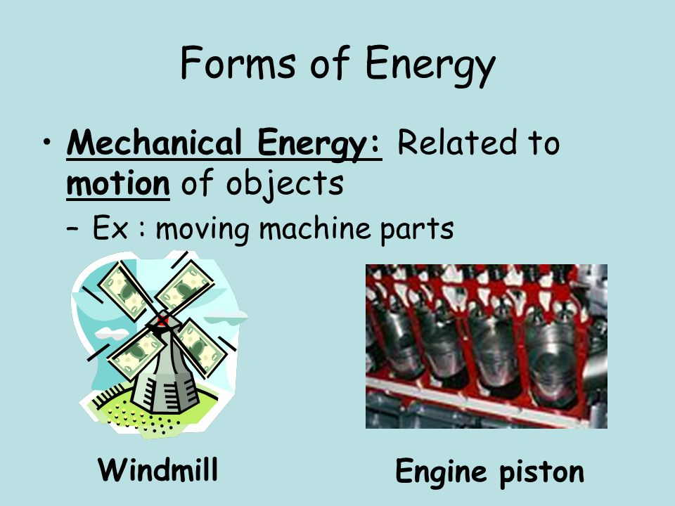 Forms of Energy Mechanical Energy: Related to motion of objects