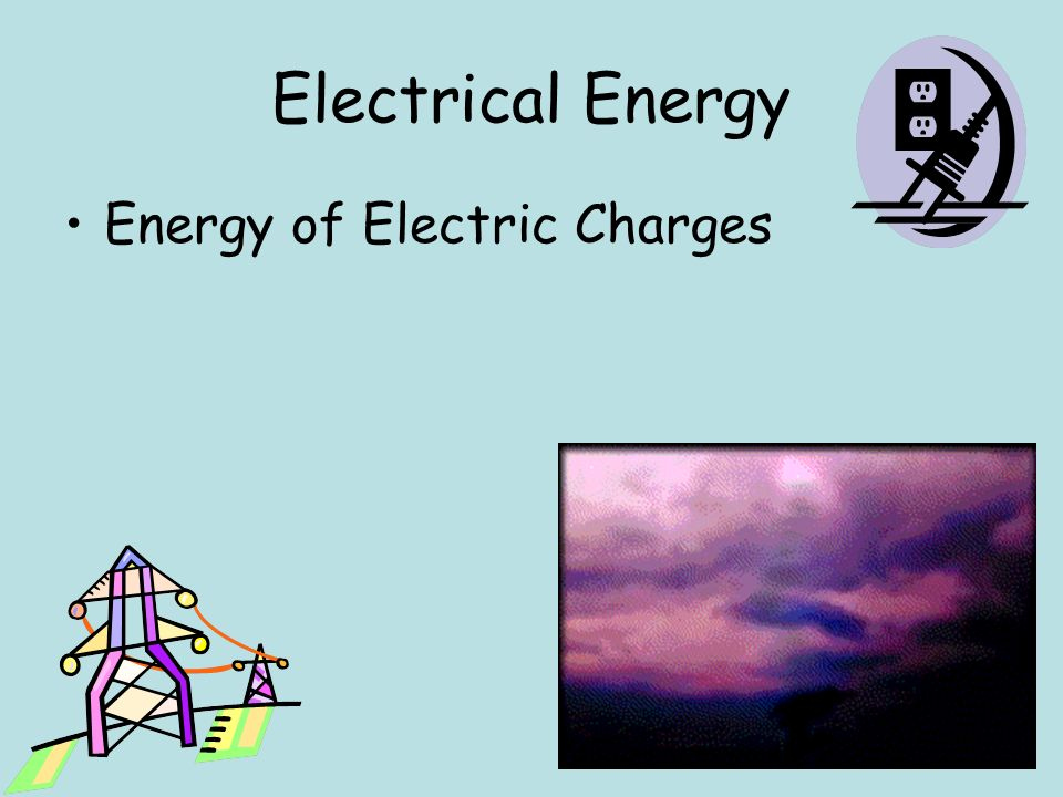 Electrical Energy Energy of Electric Charges