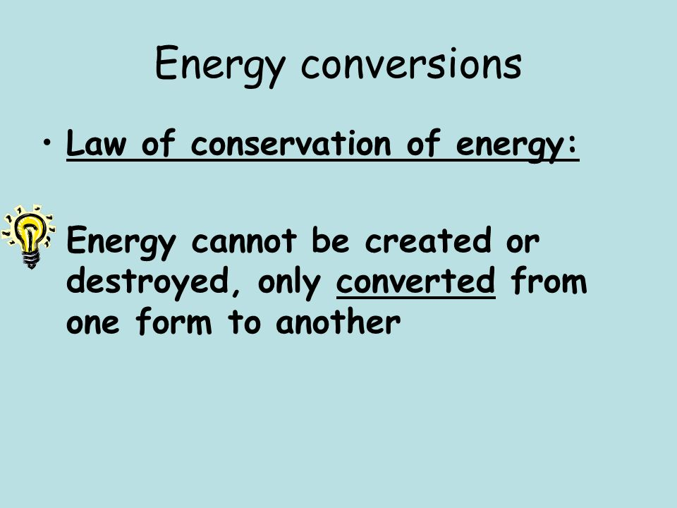Energy conversions Law of conservation of energy: