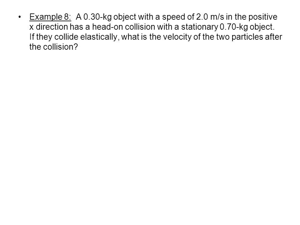 Example 8: A 0. 30-kg object with a speed of 2
