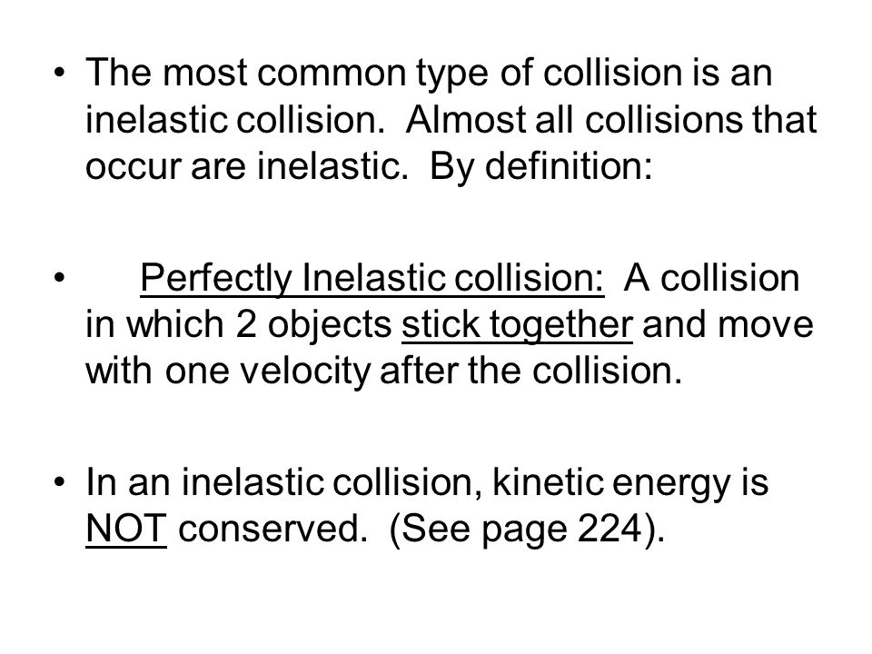 The most common type of collision is an inelastic collision