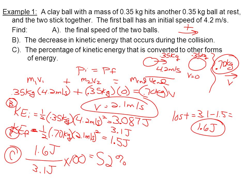 Example 1: A clay ball with a mass of 0. 35 kg hits another 0