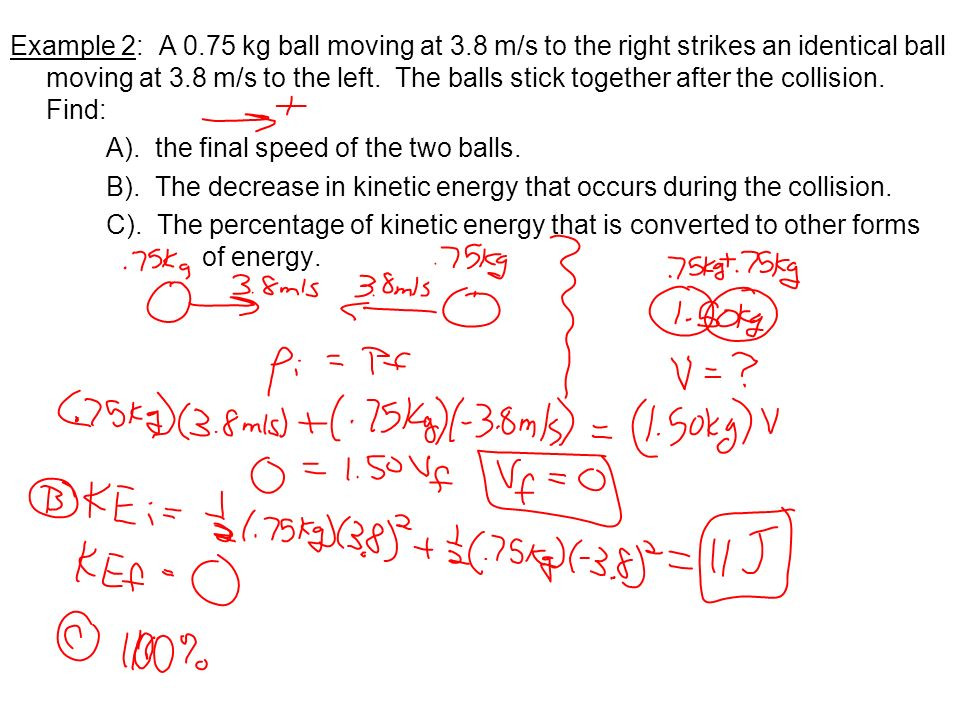 Example 2: A 0. 75 kg ball moving at 3