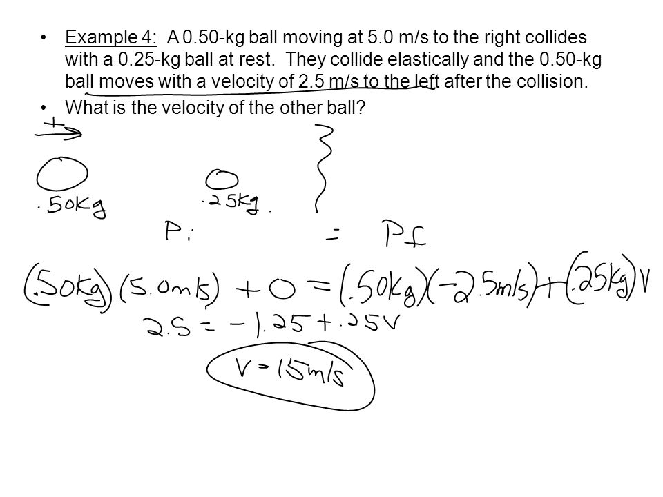 Example 4: A 0. 50-kg ball moving at 5