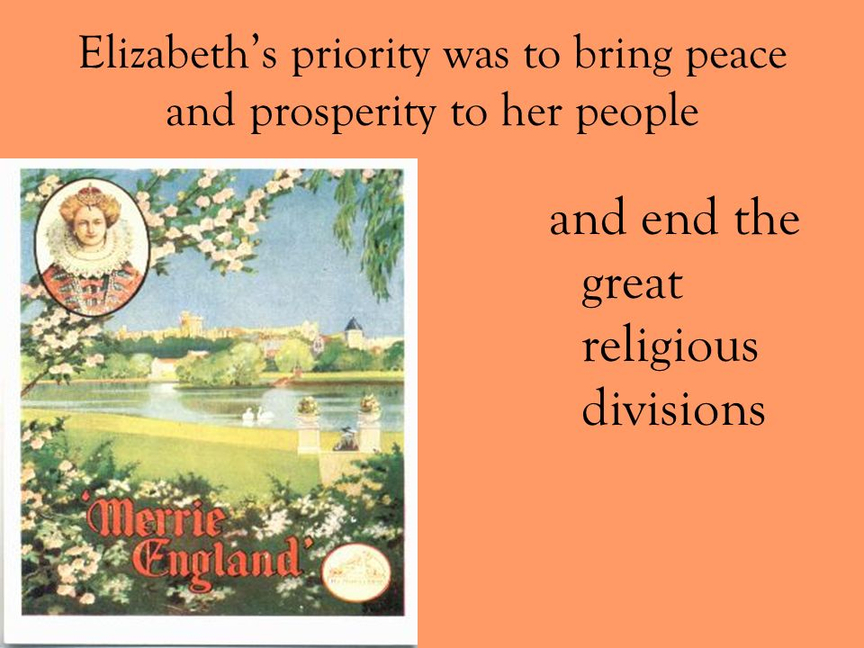 Elizabeth's priority was to bring peace and prosperity to her people