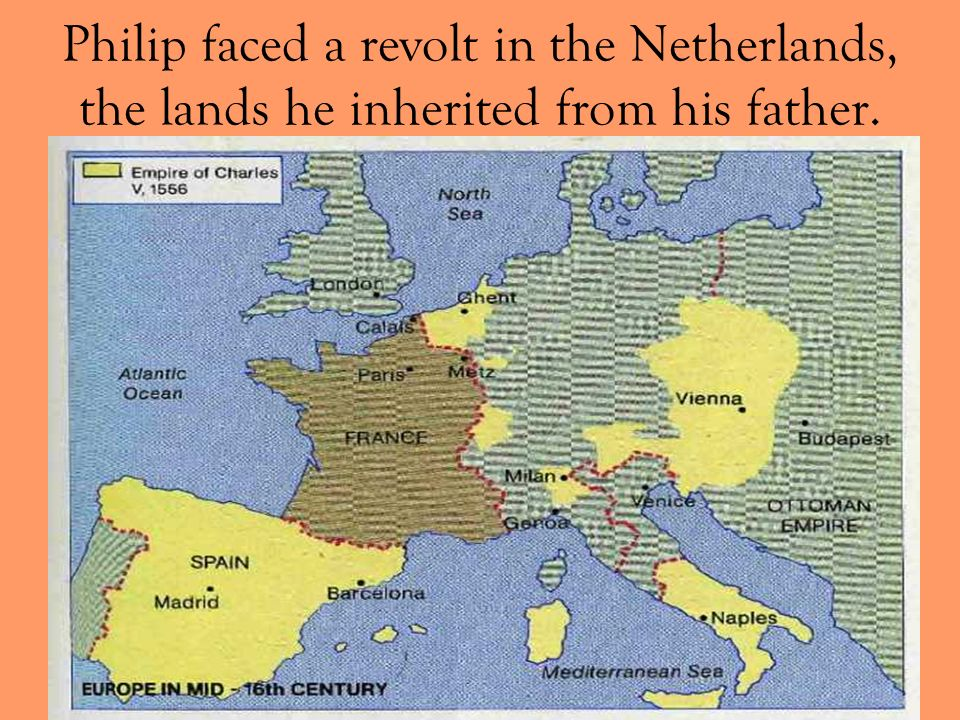 Philip faced a revolt in the Netherlands, the lands he inherited from his father.