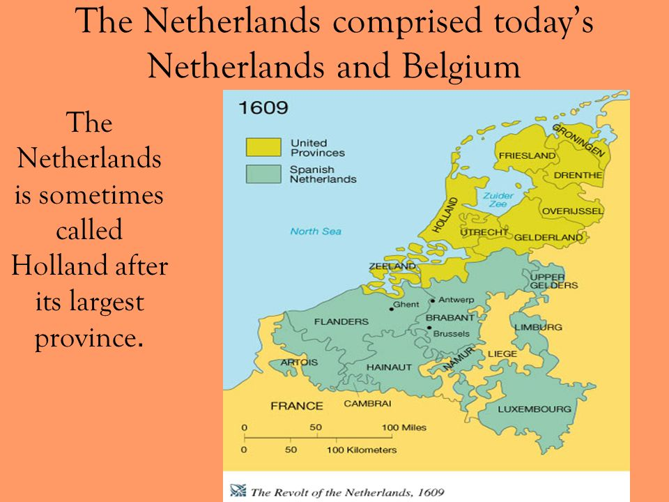 The Netherlands comprised today's Netherlands and Belgium
