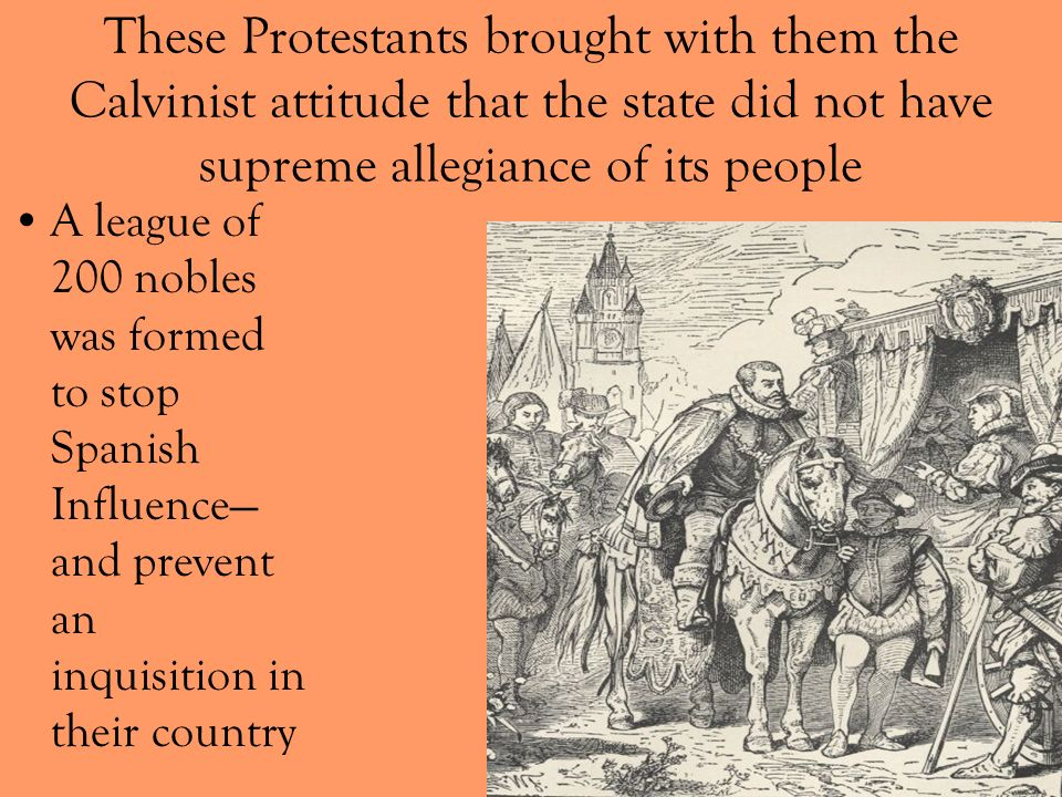 These Protestants brought with them the Calvinist attitude that the state did not have supreme allegiance of its people