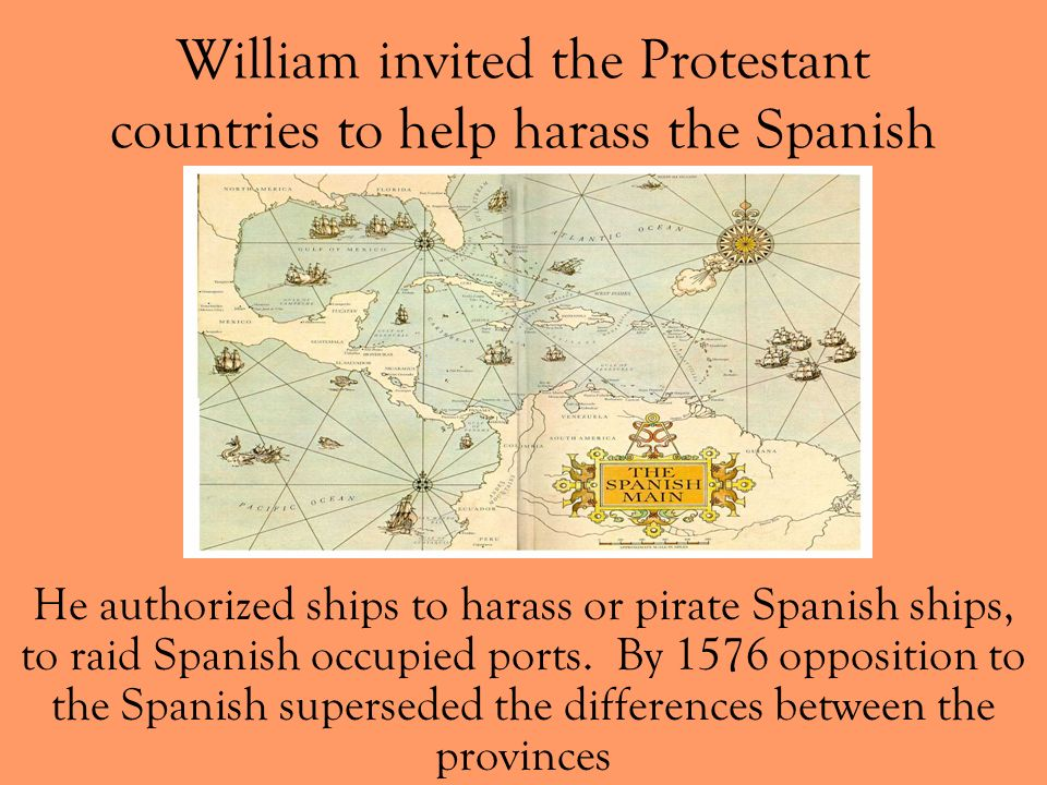 William invited the Protestant countries to help harass the Spanish