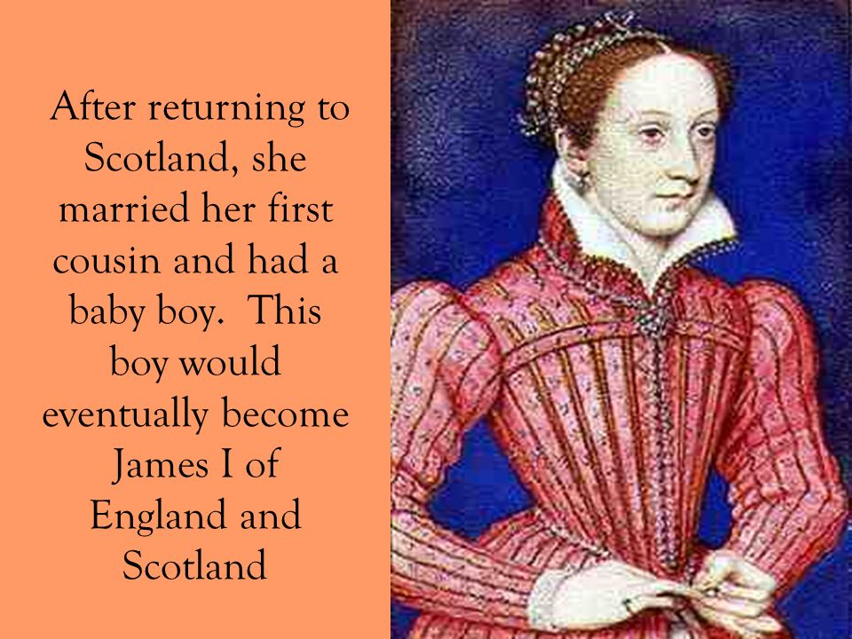 After returning to Scotland, she married her first cousin and had a baby boy.
