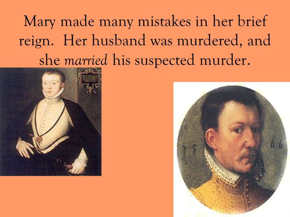 Mary made many mistakes in her brief reign