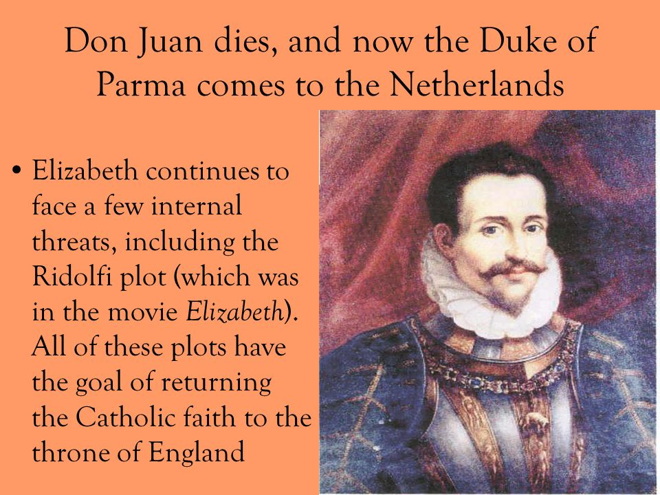 Don Juan dies, and now the Duke of Parma comes to the Netherlands