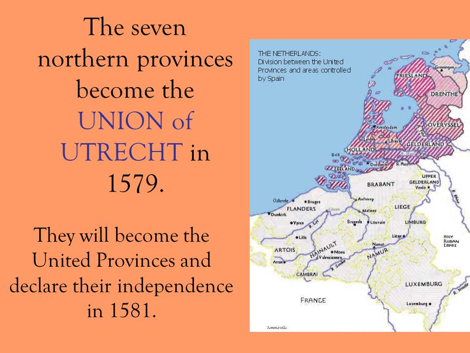 The seven northern provinces become the UNION of UTRECHT in 1579.