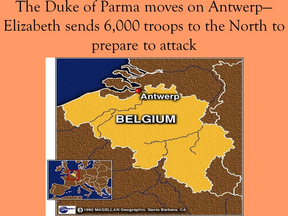 The Duke of Parma moves on Antwerp—Elizabeth sends 6,000 troops to the North to prepare to attack