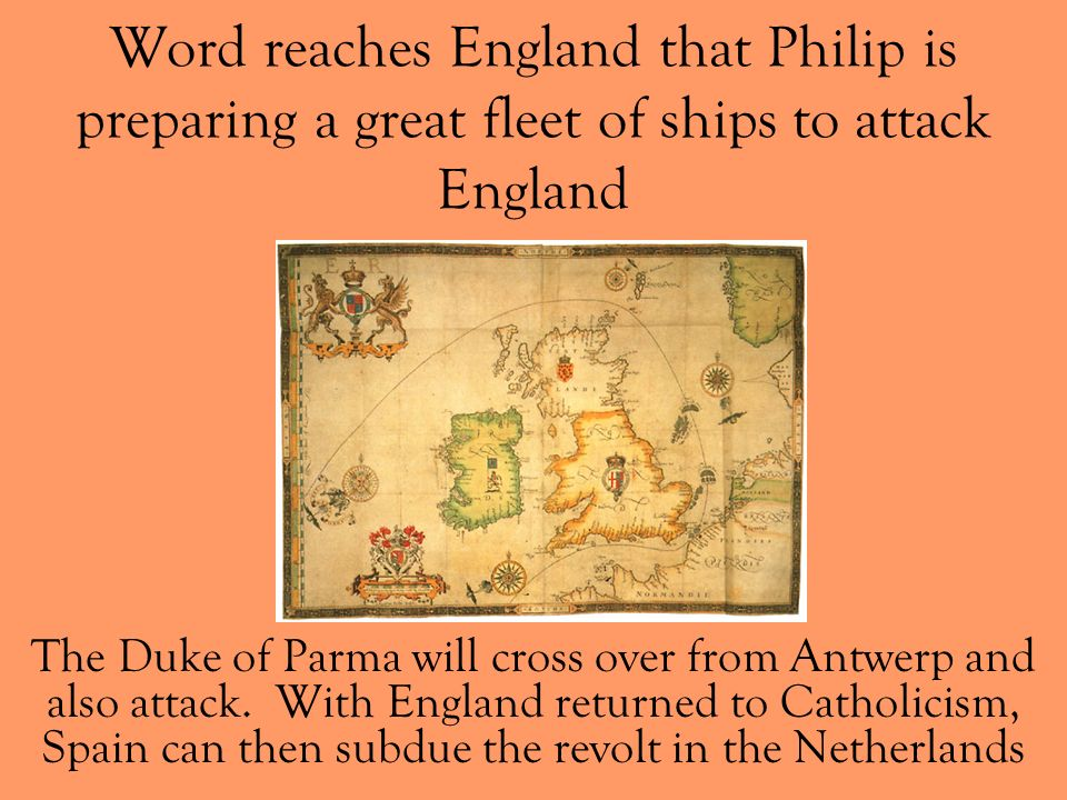 Word reaches England that Philip is preparing a great fleet of ships to attack England