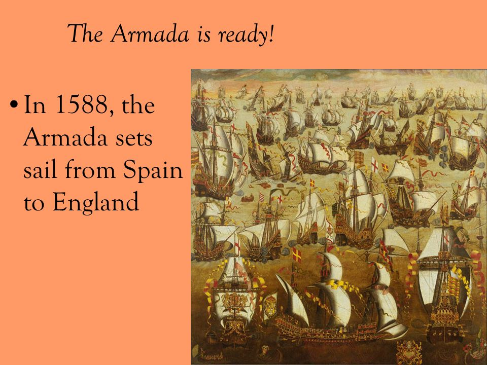 The Armada is ready! In 1588, the Armada sets sail from Spain to England