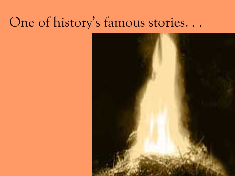 One of history's famous stories. . .