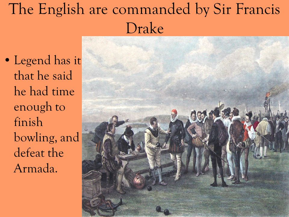 The English are commanded by Sir Francis Drake