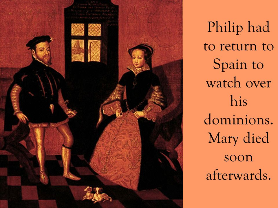 Philip had to return to Spain to watch over his dominions