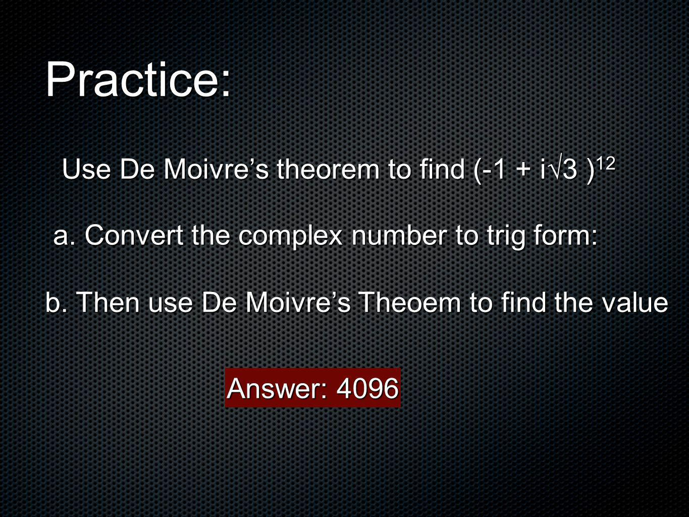 Practice: Use De Moivre's theorem to find (-1 + i√3 )12