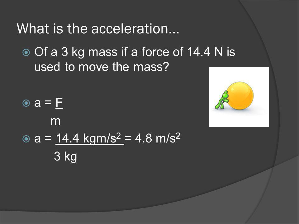 What is the acceleration…