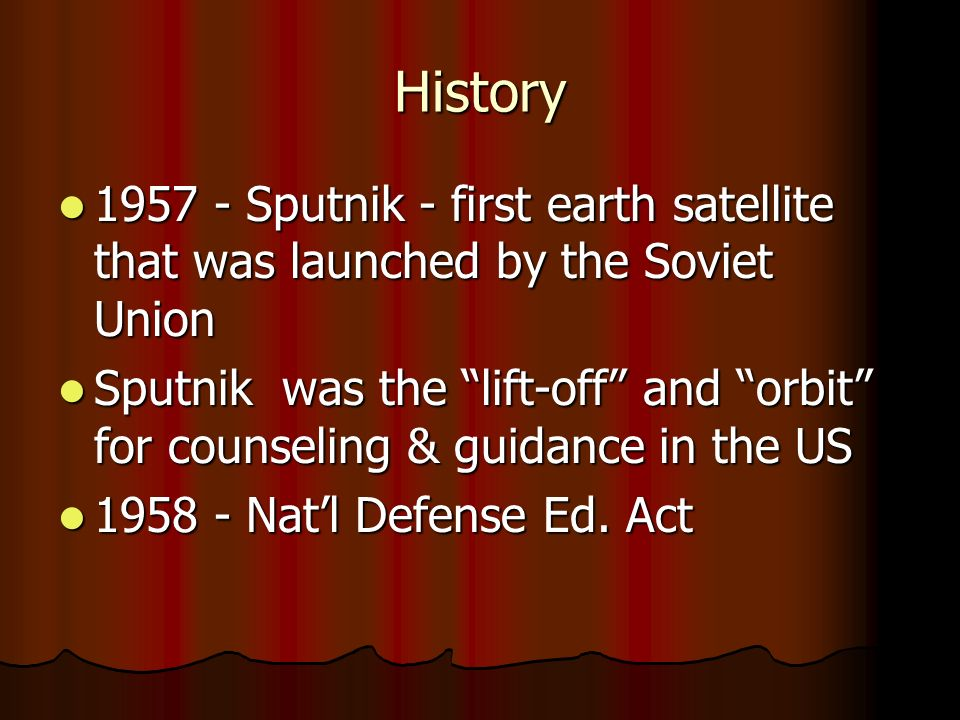 History 1957 - Sputnik - first earth satellite that was launched by the Soviet Union.