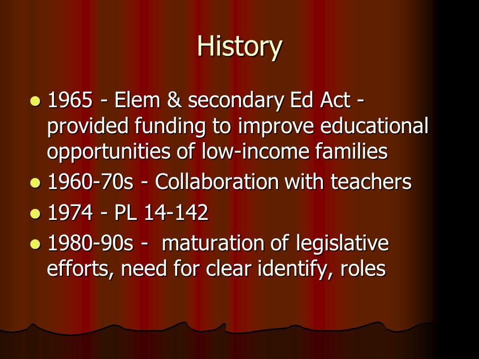 History 1965 - Elem & secondary Ed Act - provided funding to improve educational opportunities of low-income families.