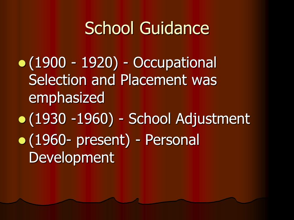 School Guidance(1900 - 1920) - Occupational Selection and Placement was emphasized. (1930 -1960) - School Adjustment.