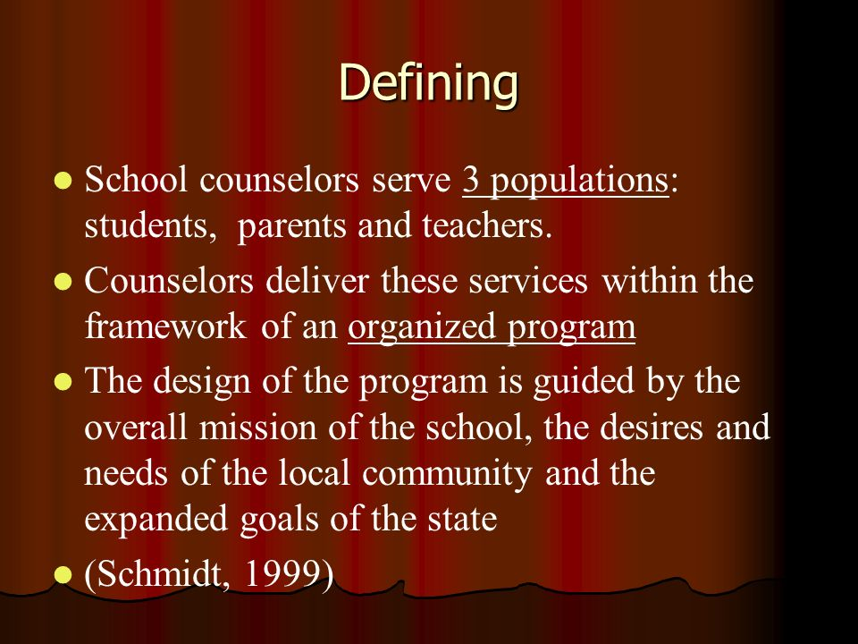 Defining School counselors serve 3 populations: students, parents and teachers.