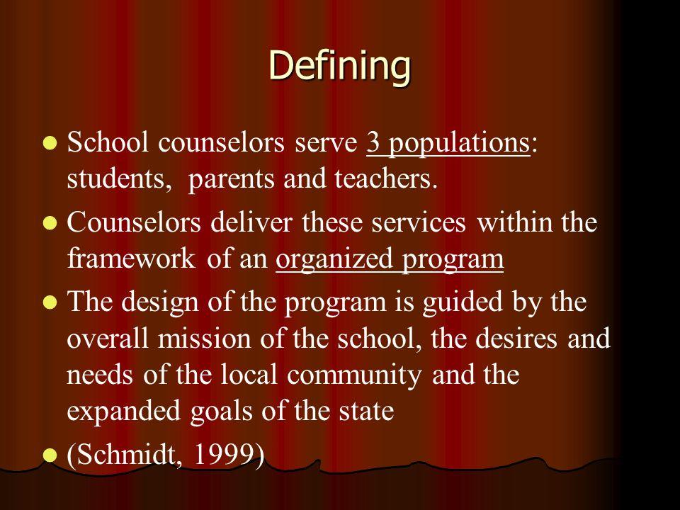 DefiningSchool counselors serve 3 populations: students, parents and teachers.