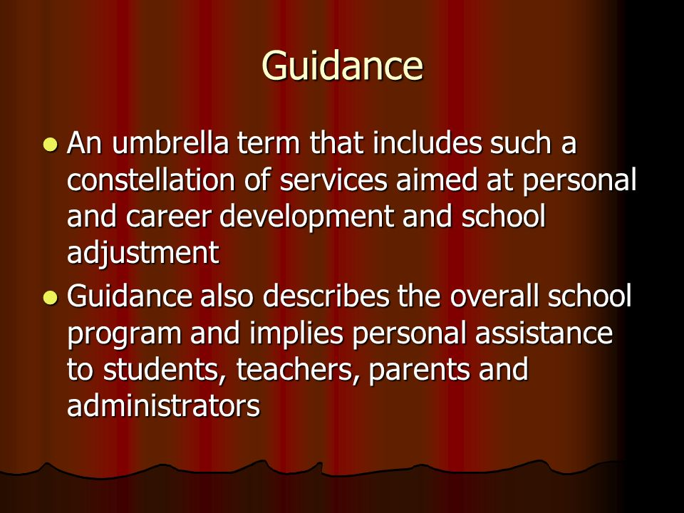 Guidance An umbrella term that includes such a constellation of services aimed at personal and career development and school adjustment.