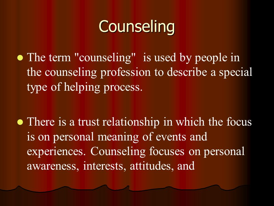 Counseling The term counseling is used by people in the counseling profession to describe a special type of helping process.