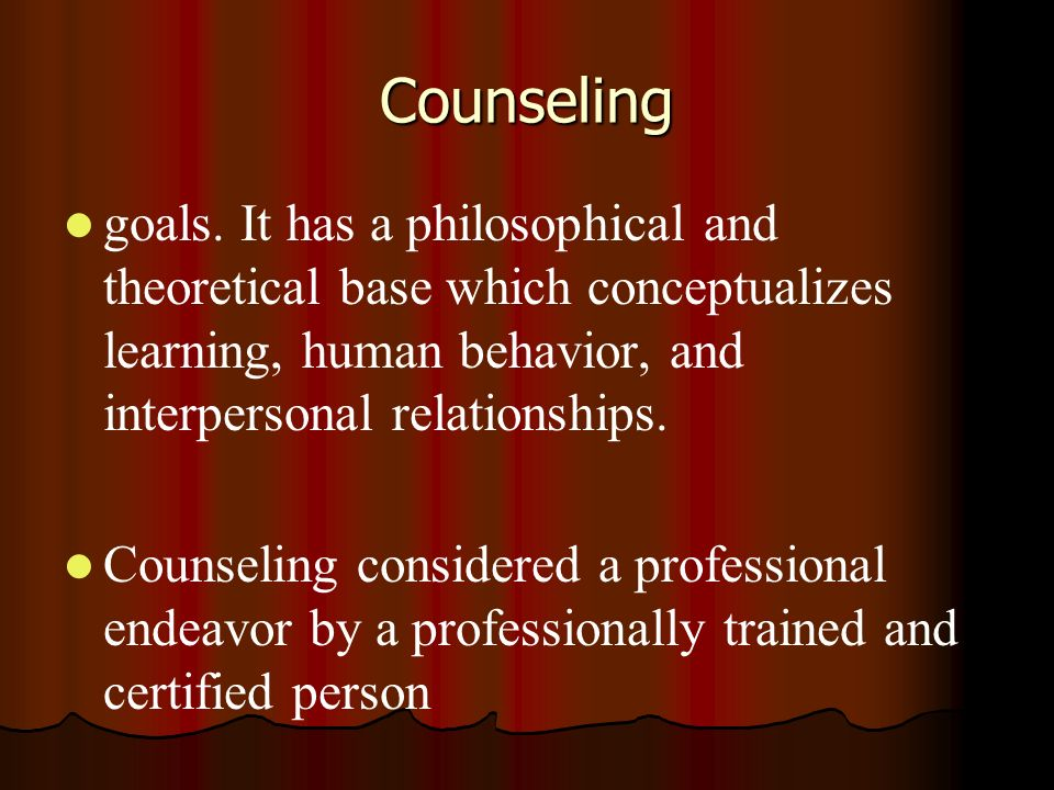Counselinggoals. It has a philosophical and theoretical base which conceptualizes learning, human behavior, and interpersonal relationships.