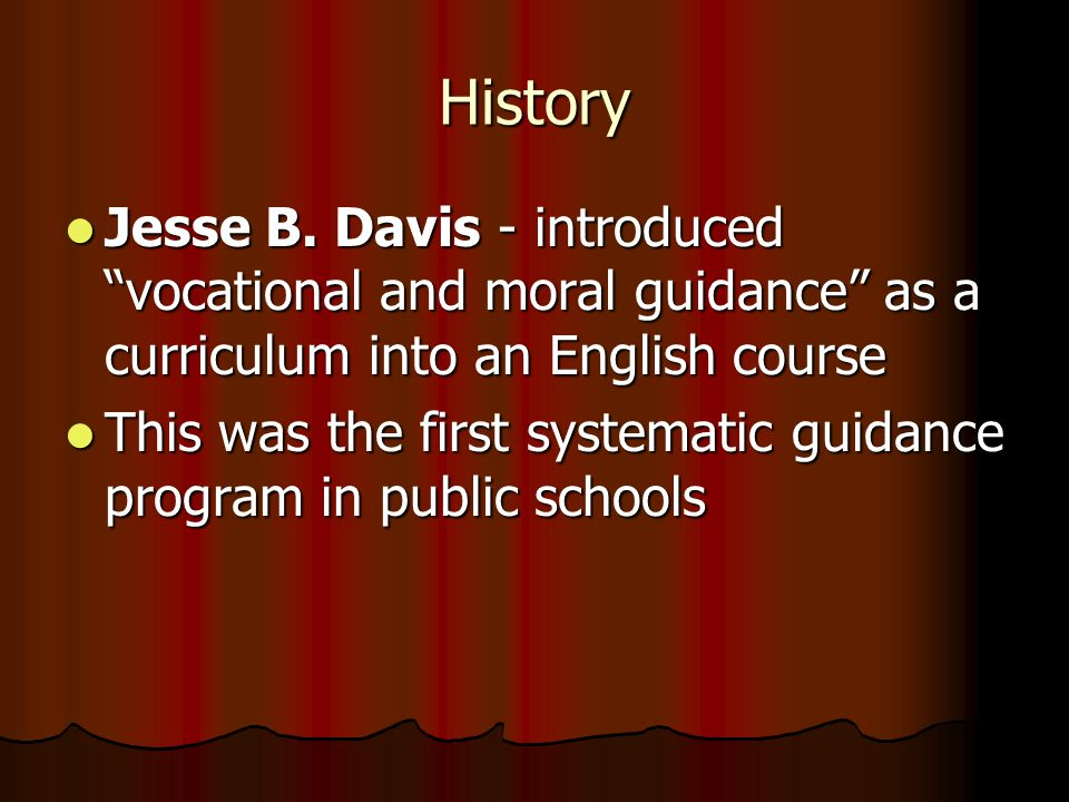 HistoryJesse B. Davis - introduced vocational and moral guidance as a curriculum into an English course.