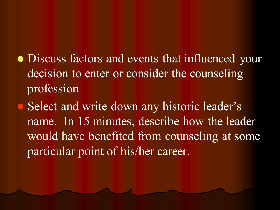 Discuss factors and events that influenced your decision to enter or consider the counseling profession