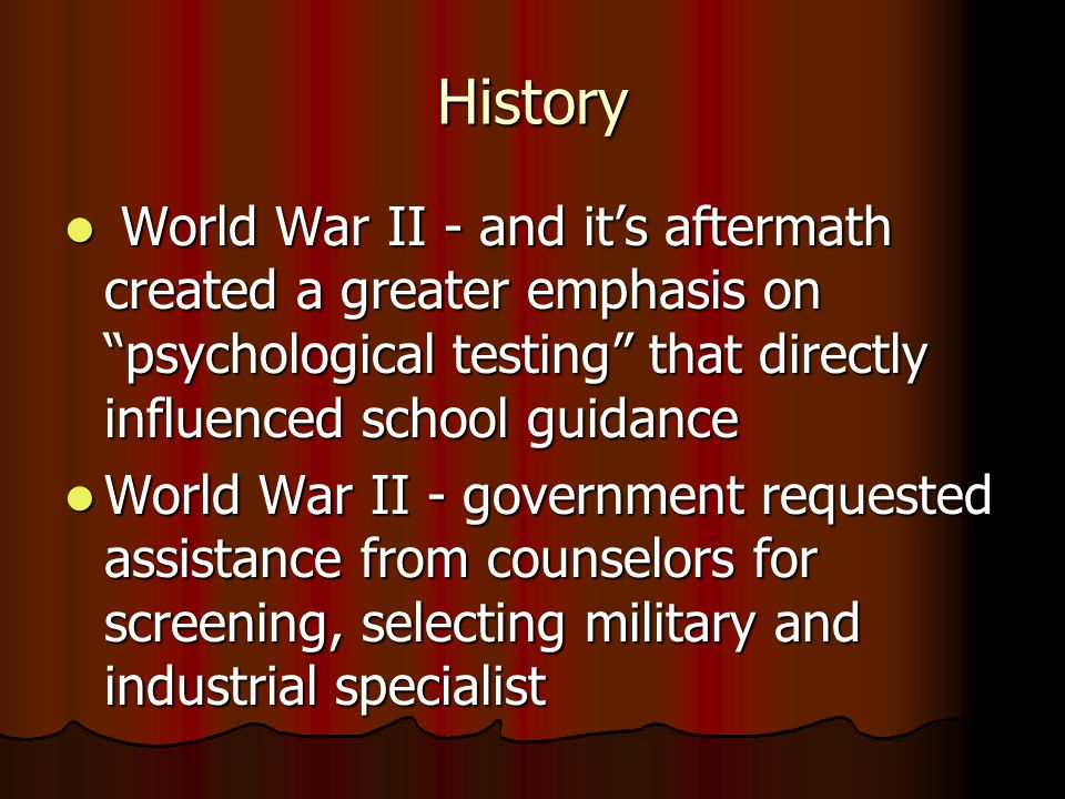 HistoryWorld War II - and it's aftermath created a greater emphasis on psychological testing that directly influenced school guidance.