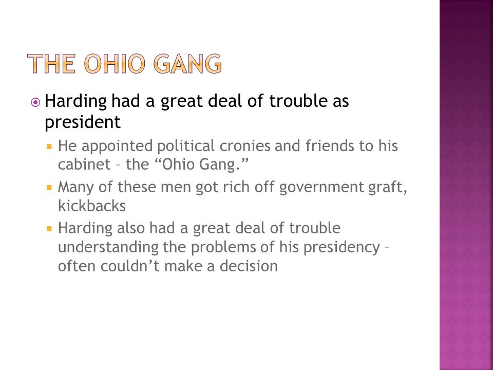 The Ohio Gang Harding had a great deal of trouble as president