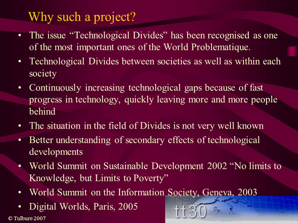 Why such a project The issue Technological Divides has been recognised as one of the most important ones of the World Problematique.