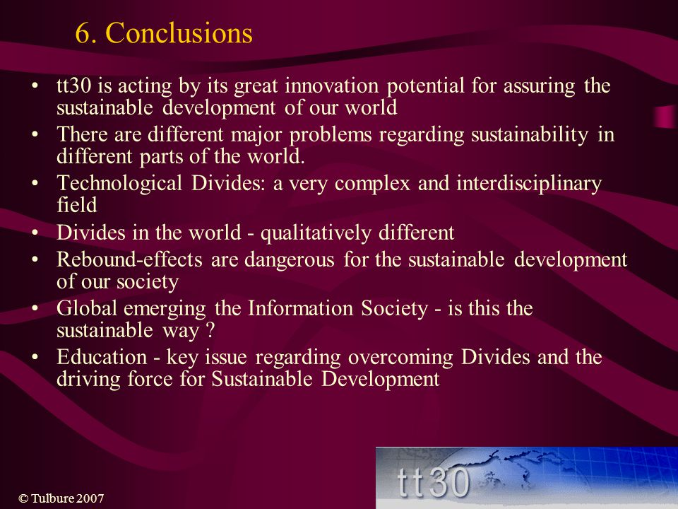 6. Conclusions tt30 is acting by its great innovation potential for assuring the sustainable development of our world.