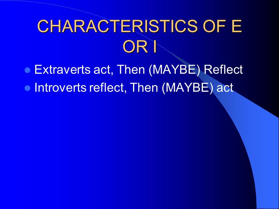 CHARACTERISTICS OF E OR I
