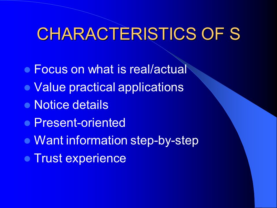 CHARACTERISTICS OF S Focus on what is real/actual