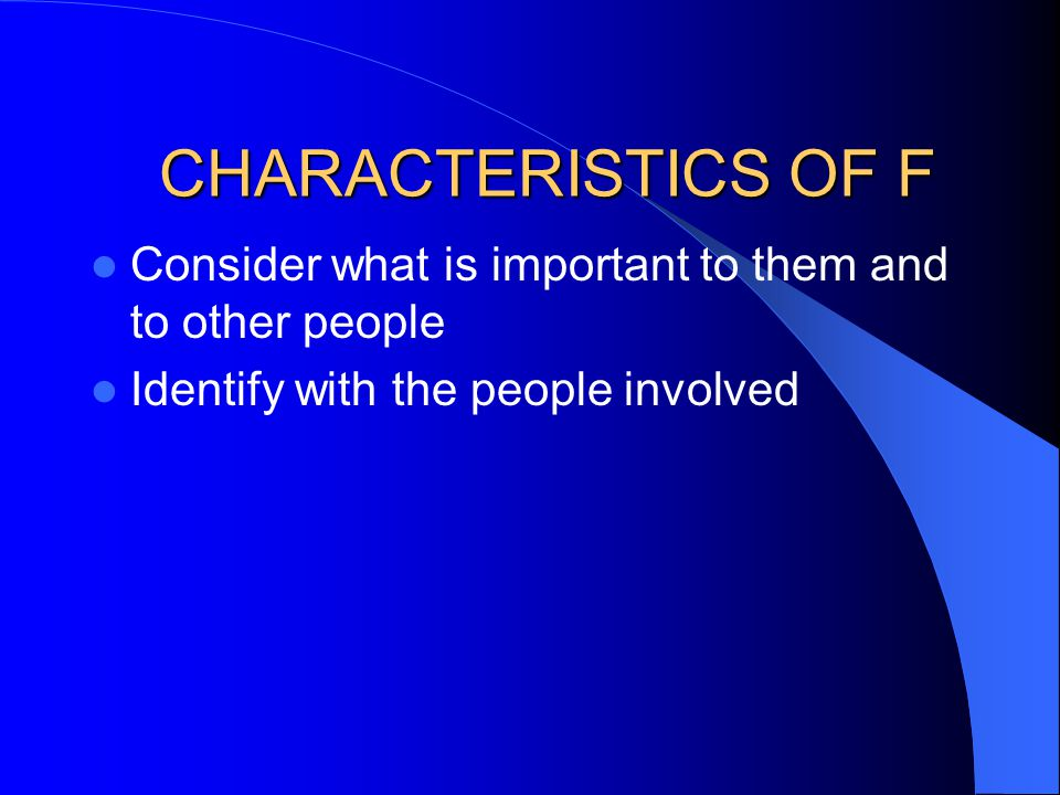 CHARACTERISTICS OF F Consider what is important to them and to other people.